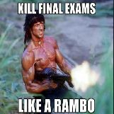 Kill Final Exams Like a Rambo